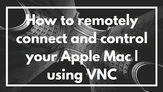 How to remotely connect and control your Apple Mac   using VNC   VIDEO TUTORIAL