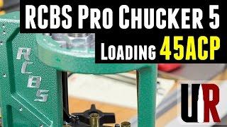 loading 45 acp with the rcbs pro chucker 5