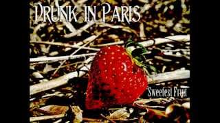 Drunk in Paris - Sweetest Fruit