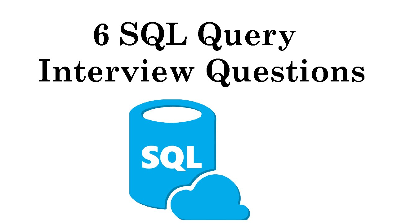 IQ15: 6 SQL Query Interview Questions