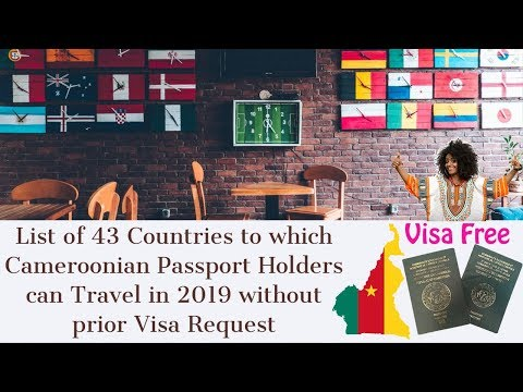 Unbelievable: 43 Visa Free Countries in 2019 to Travel with a Cameroonian Passport Part 1 of 2