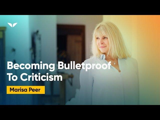 Becoming Bulletproof To Criticism   Marisa Peer