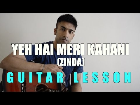 #42 - Yeh Hai Meri Kahani (Zinda) - Guitar lesson - Complete and Accurate : Chords in description