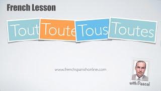 Tout, toute, tous, toutes in French