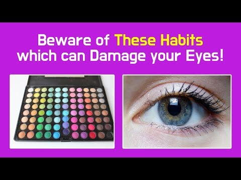 Beware of These Habits which can Damage your Eyes
