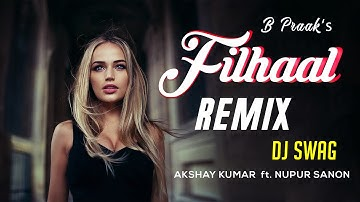 FILHALL (Remix) DJ Swag   Akshay Kumar Ft Nupur Sanon   BPraak   Jaani   Arvindr Khaira   Ammy Virk