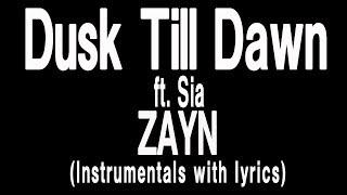 ZAYN - Dusk Till Dawn ft. Sia (Lyric with Instrumentals)