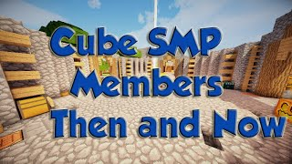 Cube SMP Members Then and Now
