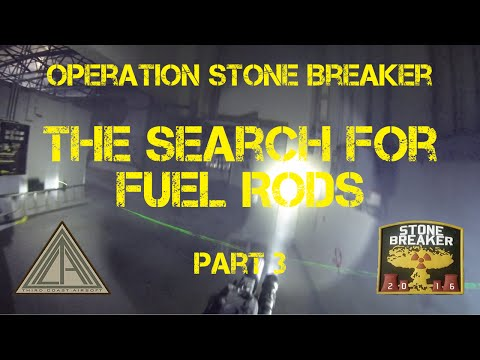 Operation Stone Breaker: Part 3 - The Search for Fuel Rods