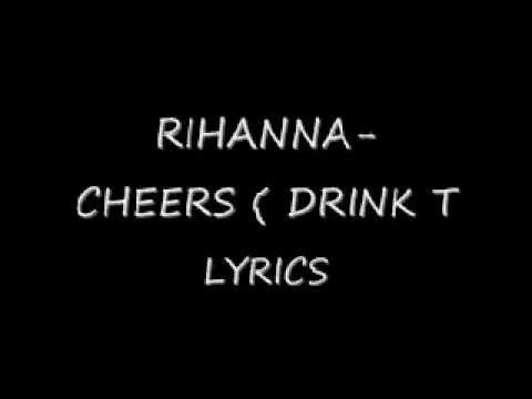 Rihanna- Cheers ( DRINK TO THAT ) Lyrics