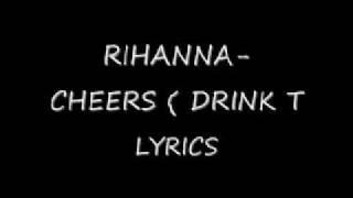Rihanna- Cheers ( DRINK TO THAT ) Lyrics