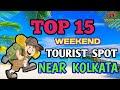 Top 15    Weekend Tourist Spot    Near Kolkata    Your Travel Friend   