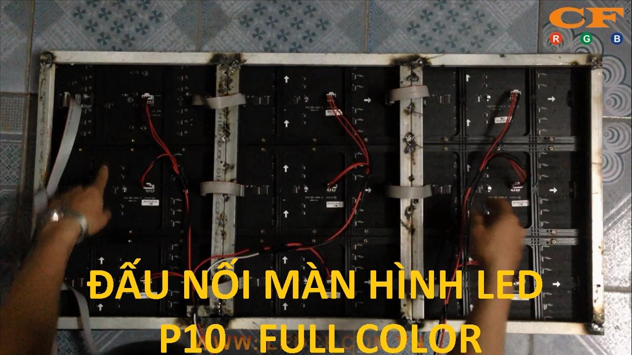 Hướng dẫn đấu nối , lắp ghép màn hình LED P10 FULL COLOR  - LEDCF Việt Nam