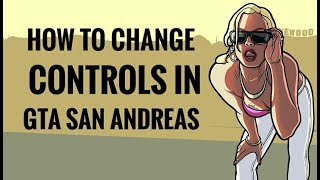 How to Change controls in GTA SA