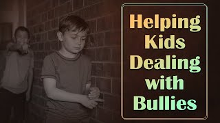 Helping Kids Dealing with Bullies