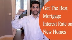 New Construction Homes: How To Get The Best Mortgage Interest Rate on a New Home