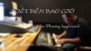 BIẾT ĐẾN BAO GIỜ (Lam Phương)| ĐỘC TẤU ORGAN HAY || PHƯƠNG KEYBOARD