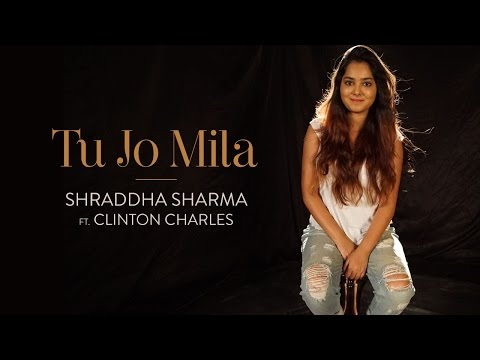 Tu Jo Mila - Shraddha Sharma Ft. Clinton...