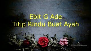 Download Mp3 Ebit G Ade - Titip Rindu Buat Ayah  Lirik