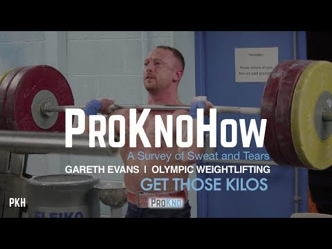 ProKnoHow | Gareth Evans | Olympic Weightlifting | Get Those Kilos