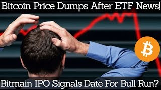 Crypto News   Bitcoin Price Dumps After ETF News! Bitmain IPO Signals Date For Bull Run?