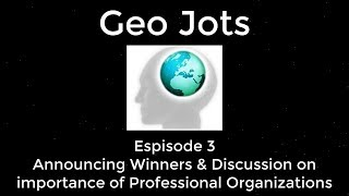Geo Jots Episode 3 Contest Winners and Importance of Professional Organizations