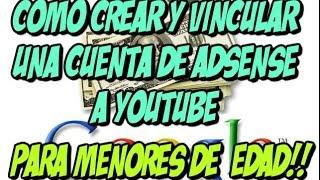 Como crear una cuenta de Google Adsense y Vincularla a YouTube / Para Menores de 18 años