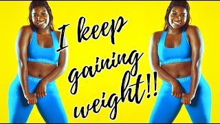 I Keep Gaining Weight: Physique & Weight loss Update