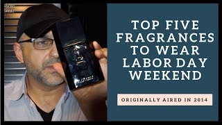 Top Five Fragrances To Wear On Labor Day Weekend Flashback Video From 2014