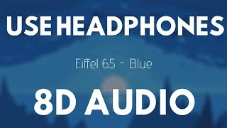 Eiffel 65 - Blue (8D Audio) |