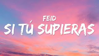 Feid - SI TÚ SUPIERAS (Letra / Lyrics)