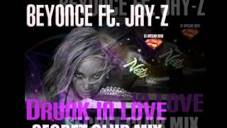 Drunk In Love  Beyonce ft Jay Z   (SECRET CLUB MIX)