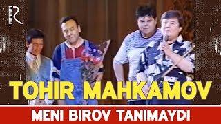Tohir Mahkamov - Meni birov tanimaydi | Тохир Махкамов - Мени биров танимайди
