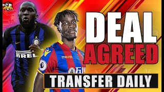 Romelu Lukaku Inter Milan Deal Agreed? Zaha agrees to terms with Arsenal? Transfer Daily