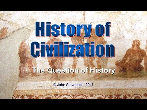 History of Civilization 1:  The Question of History