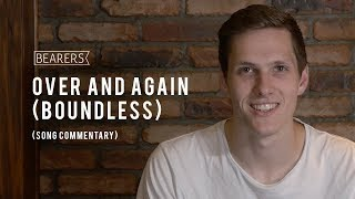 Bearers - Over and Again (Boundless) (Song Commentary)