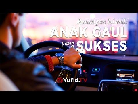 Anak Gaul yang Sukses Dunia Akhirat (Video Motivasi Islami, Renungan Islam dan PSA Yufid TV)
