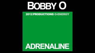 BOBBY O - Adrenaline (February 2012 NEW RELEASE)