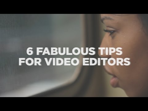 6 Fabulous Tips for Video Editors!