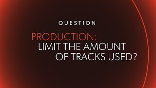 Should You Limit the Amount of Tracks Used?