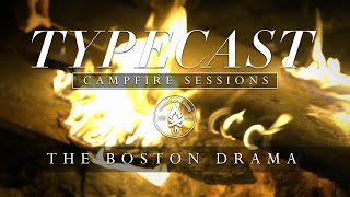 Repeat youtube video Typecast Campfire Sessions Ep. 3 - The Boston Drama