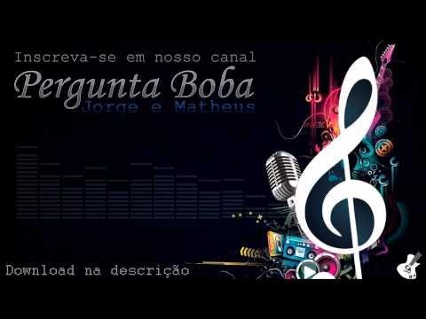 Pergunta Boba - Jorge e Matheus [ Download ]