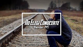 Banda MS - No Elegi Conocerte (Letra)