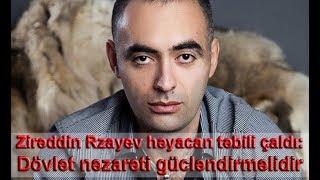 Zirəddin Rzayev həyacan təbili çaldı: Dövlət nəzarəti gücləndirməlidir