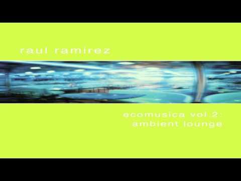 "Raul Ramirez - ""Amsterdam"" - 'Ecomusica Vol.2 - Ambient Lounge'"