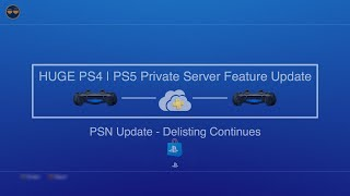 PSN Update: Sony Delisting Continues!|HUGE PS4/PS5 Private Server Feature Update