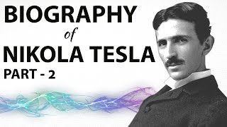 Biography of Nikola Tesla - Part 2 - आकाशीय विद्युत के उस्ताद - Master of Lightning