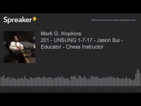 201 - UNSUNG 1-7-17 - Jason Bui - Educator - Chess Instructor (part 2 of 3)