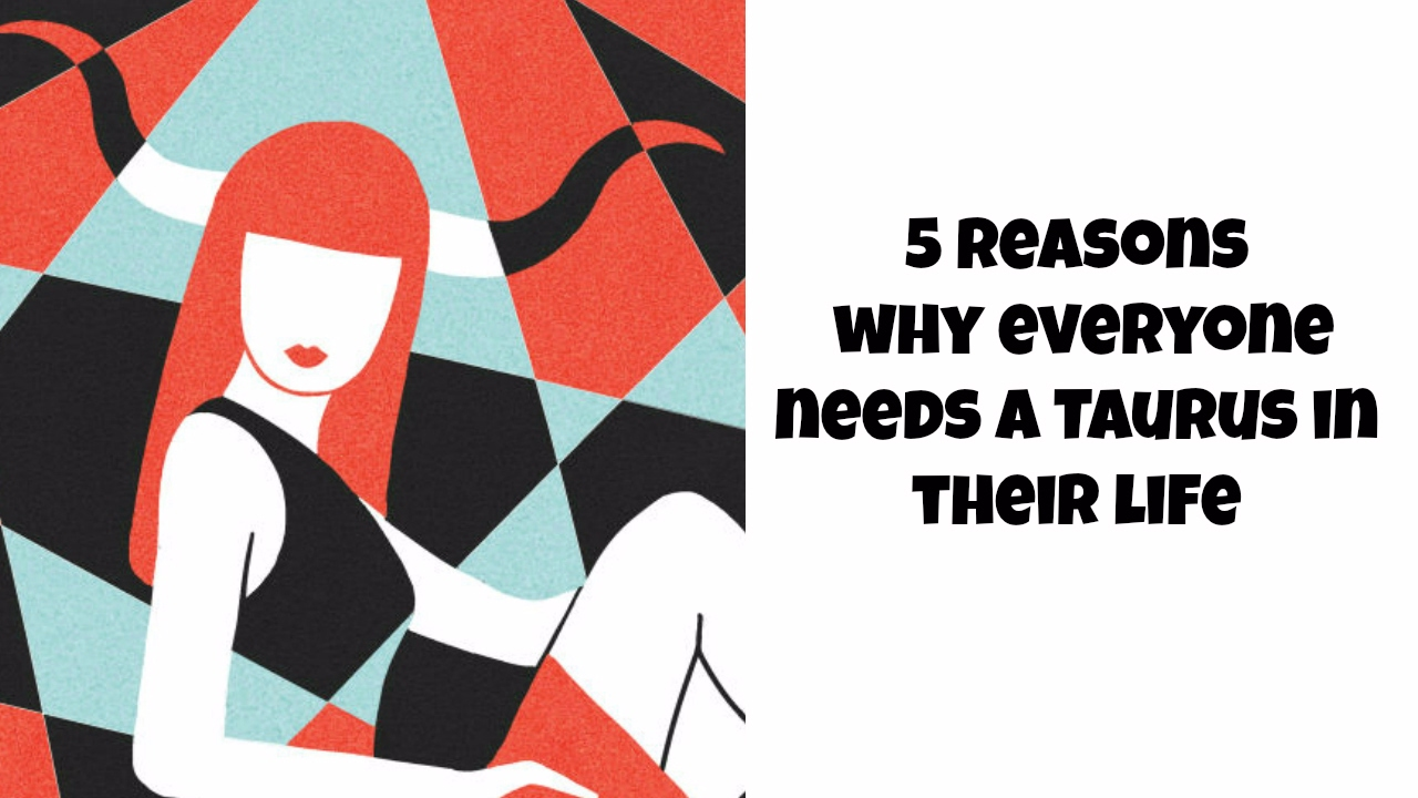 5 reasons why everyone needs a Taurus in their life ♉ Why I love Tauruses💓