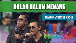 MeleTOP: Persembahan LIVE Mawi & Shamsul Yusof 'Kalah Dalam Menang' Ep189 [14.6.2016]